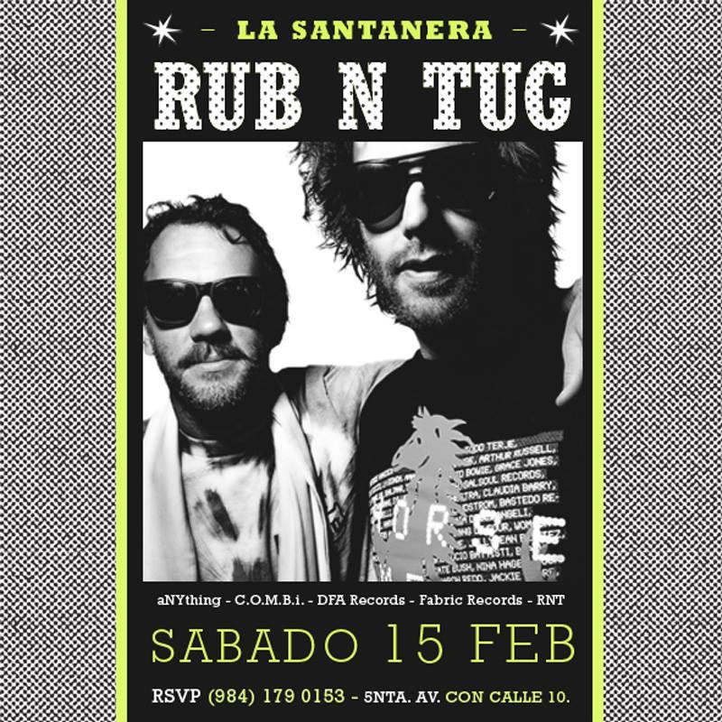 Rub N Tug @ La Santanera