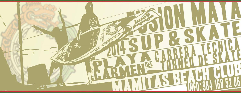 Fusión Maya 2014 - Sup & Skate @ Mamitas Beach Club