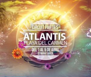 Atlantis - Circuit Parties @ Playa del Carmen - Semana Santa 2015